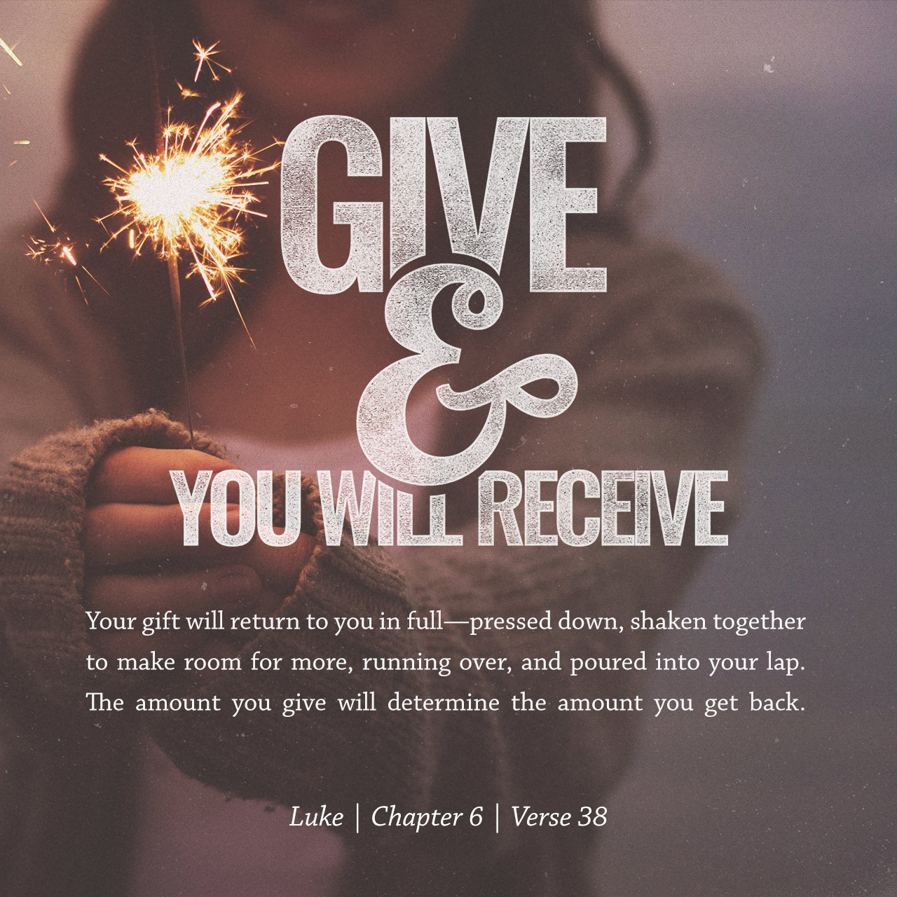 Luke 6:38 TPT; Give generously and generous gifts will be given back ...