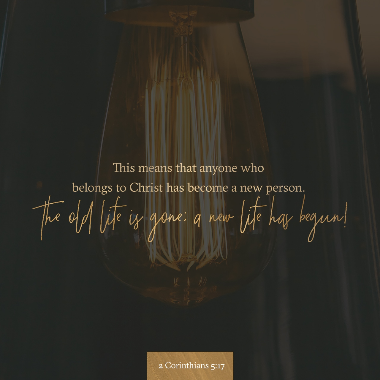 2 Corinthians 5:17 NLT; This Means That Anyone Who Belongs To Christ Has  Become A New Person. The Old Life Is Gone; A New Life Has Begun!